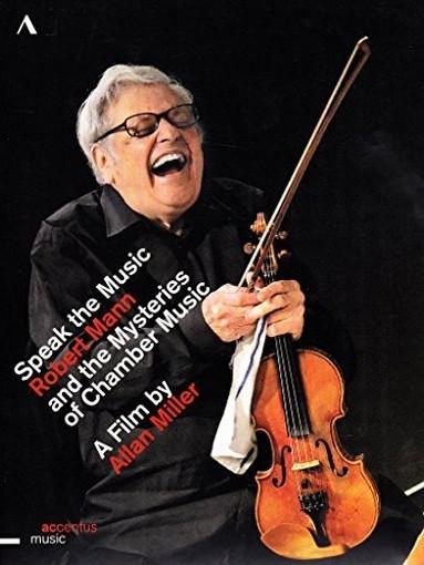 Speak the Music - Robert Mann and the Mysteries of Chamber Music  MANN ROBERT  vl