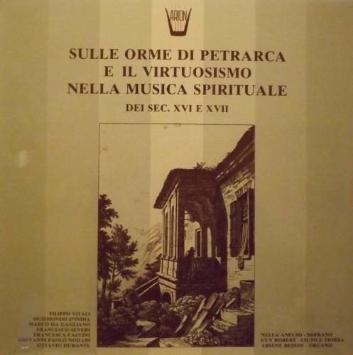 Sulle orme di Petrarca e il virtuosismonella musica spirituale del sec XVI-XVII  VARI