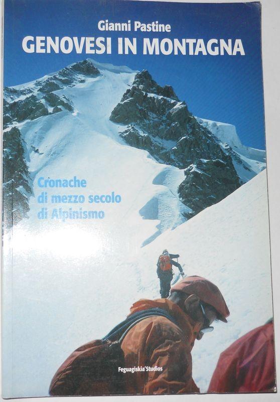 Genovesi in montagna. Cronache di mezzo secolo di alpinismo