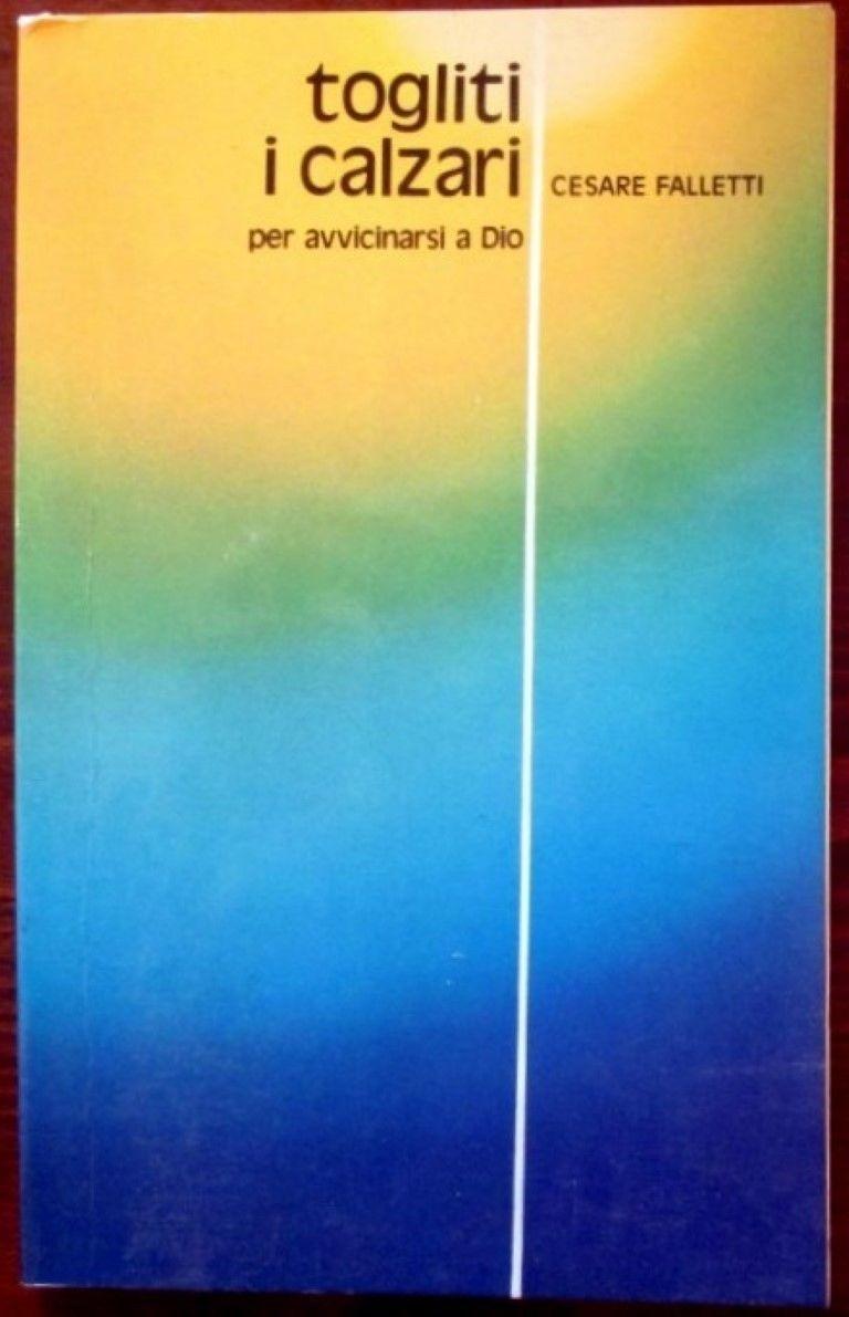 Togliti i calzari per avvicinarsi a Dio,Cesare Falletti,Paoline