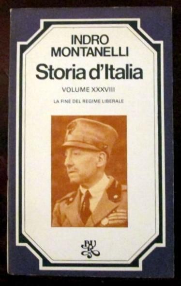 Storia d'Italia. La fine del regime liberale. Volume XXXVIII,Indro Montanelli,Biblioteca Universale Rizzoli