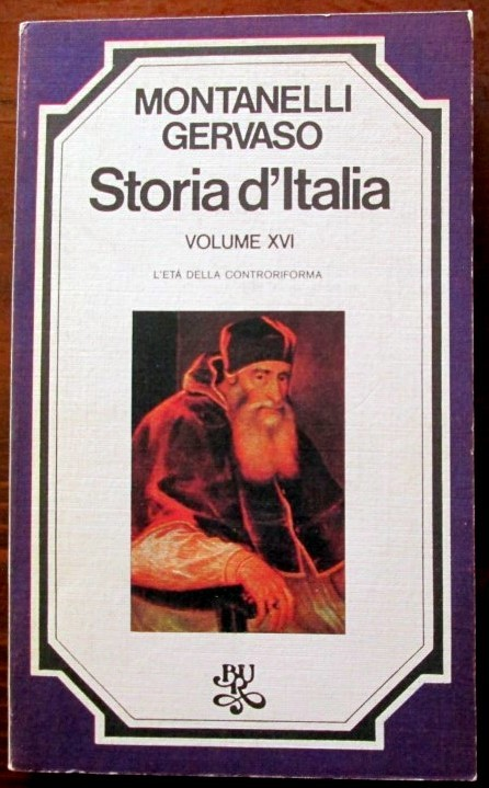 Storia d'Italia. L'età della controriforma. Volume XVI,Indro Montanelli, Roberto Gervaso,Biblioteca Universale Rizzoli