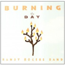 Burning the Day Randy Rogers Band