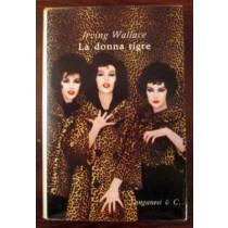 La donna tigre,Irving Wallace,Longanesi & C.