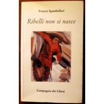 Ribelli non si nasce,Francis Sgambelluri,Compagnia dei Librai