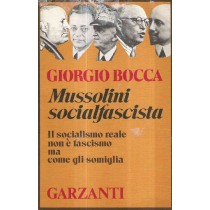 MUSSOLINI SOCIALFASCISTA - IL SOCIALISMO REALE NON E' FASCISMO MA COME GLI SOMIGLIA,Giorgio Bocca,Garzanti