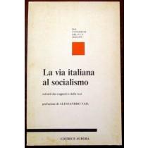 La via italiana al socialismo Estratti dai rapporti e dalle tesi,AA.VV,Aurora