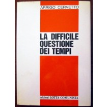 La difficile questione dei tempi,Arrigo Cervetto,Lotta comunista