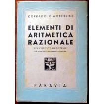 Elementi di aritmetica razionale,Corrado Ciamberlini,Paravia